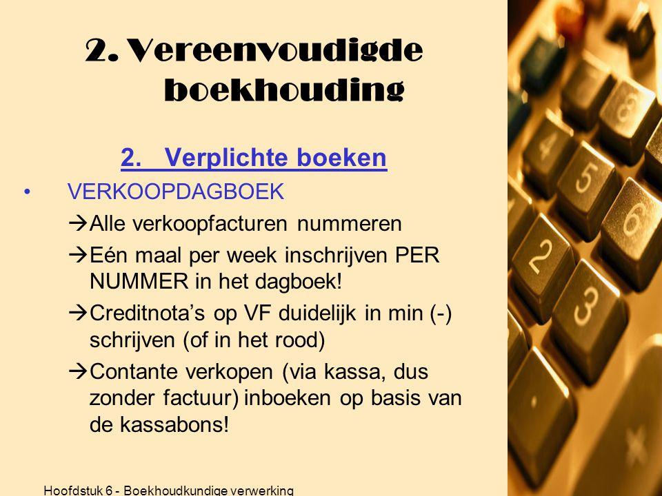 Hoofdstuk 6 - Boekhoudkundige verwerking 2. Vereenvoudigde boekhouding 2.Verplichte boeken •AANKOOPDAGBOEK  Alle aankoopfacturen nummeren  Eén maal