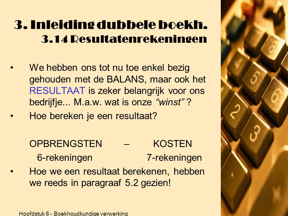 Hoofdstuk 6 - Boekhoudkundige verwerking 3. Inleiding dubbele boekh. 3.13 Niet kennen