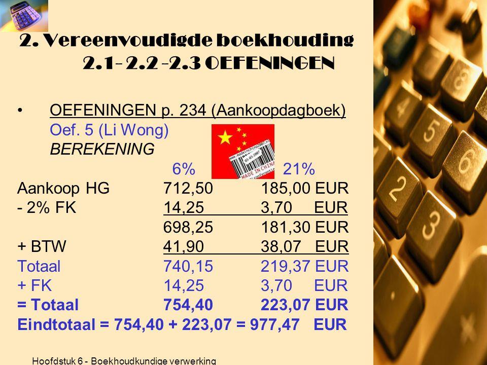 Hoofdstuk 6 - Boekhoudkundige verwerking 2. Vereenvoudigde boekhouding 2.1- 2.2 -2.3 OEFENINGEN •OEFENINGEN p. 234 (Aankoopdagboek) Oef. 4 (garage Jol