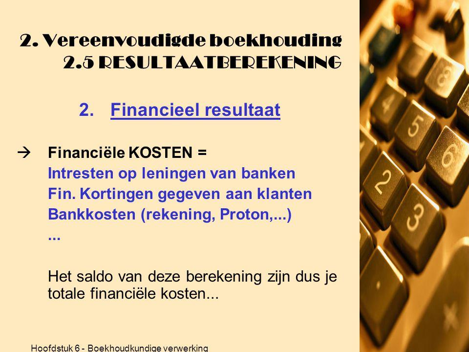 Hoofdstuk 6 - Boekhoudkundige verwerking 2. Vereenvoudigde boekhouding 2.5 RESULTAATBEREKENING 2.Financieel resultaat •Financiële opbrengsten – financ