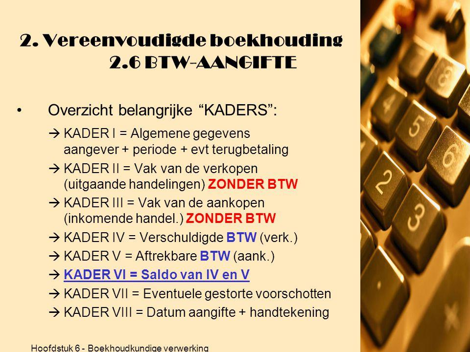 Hoofdstuk 6 - Boekhoudkundige verwerking 2. Vereenvoudigde boekhouding 2.6 BTW-AANGIFTE •Electronische of papieren versie •Afhankelijk grootte: maande