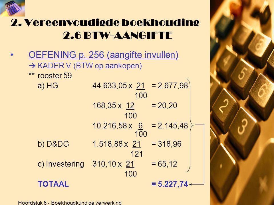 Hoofdstuk 6 - Boekhoudkundige verwerking 2. Vereenvoudigde boekhouding 2.6 BTW-AANGIFTE •OEFENING p. 256 (aangifte invullen)  KADER II (verkopen zond
