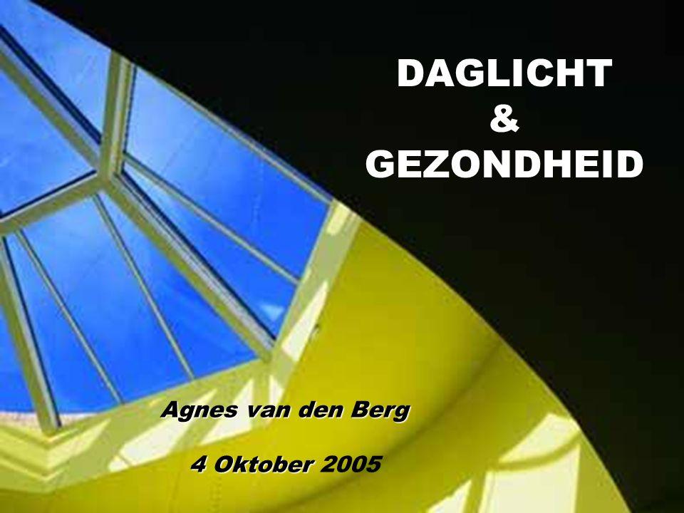 1 DAGLICHT & GEZONDHEID Agnes van den Berg 4 Oktober 4 Oktober 2005