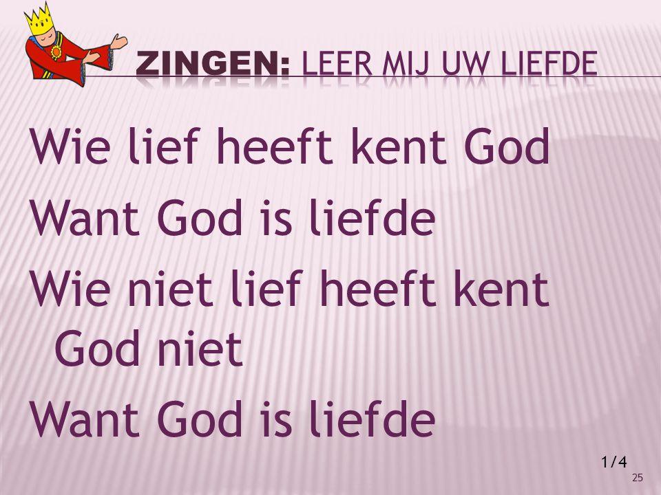 Wie lief heeft kent God Want God is liefde Wie niet lief heeft kent God niet Want God is liefde 25 1/4