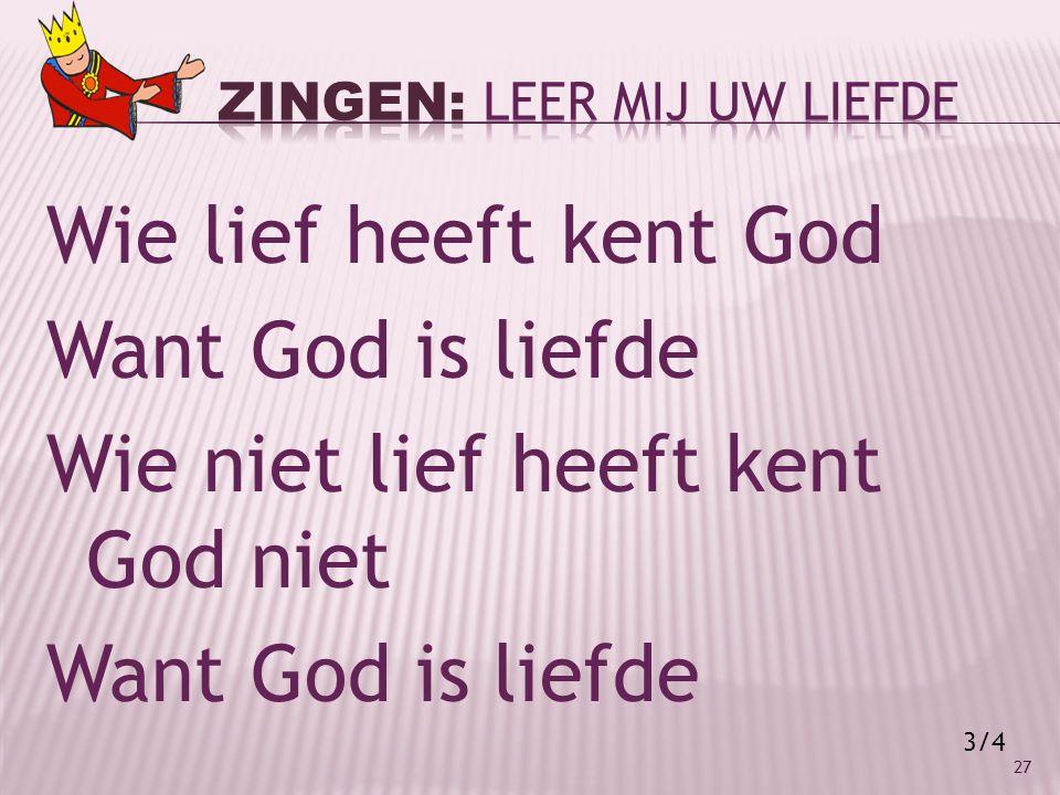 Wie lief heeft kent God Want God is liefde Wie niet lief heeft kent God niet Want God is liefde 27 3/4
