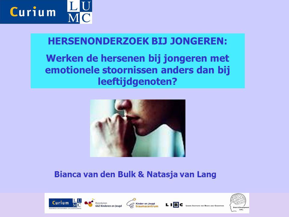 HERSENONDERZOEK BIJ JONGEREN: Werken de hersenen bij jongeren met emotionele stoornissen anders dan bij leeftijdgenoten? Bianca van den Bulk & Natasja
