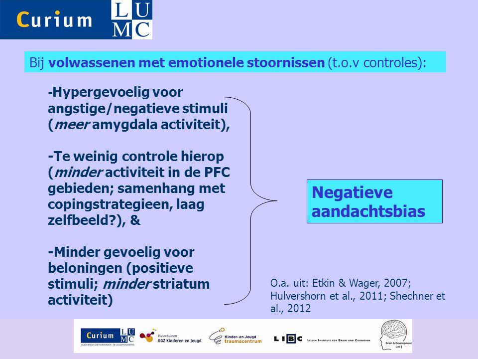 Bij volwassenen met emotionele stoornissen (t.o.v controles): - Hypergevoelig voor angstige/negatieve stimuli (meer amygdala activiteit), -Te weinig c