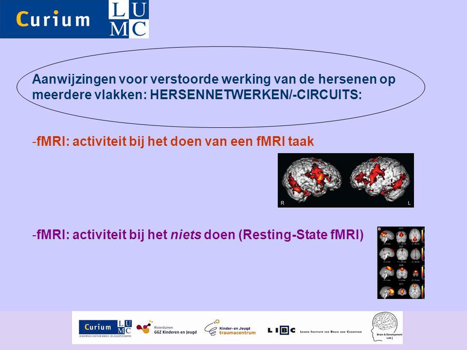 Aanwijzingen voor verstoorde werking van de hersenen op meerdere vlakken: HERSENNETWERKEN/-CIRCUITS: -fMRI: activiteit bij het doen van een fMRI taak