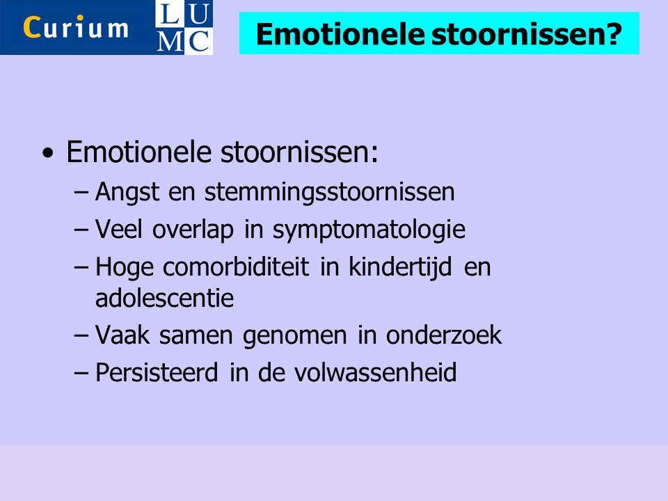 •Emotionele stoornissen: –Angst en stemmingsstoornissen –Veel overlap in symptomatologie –Hoge comorbiditeit in kindertijd en adolescentie –Vaak samen