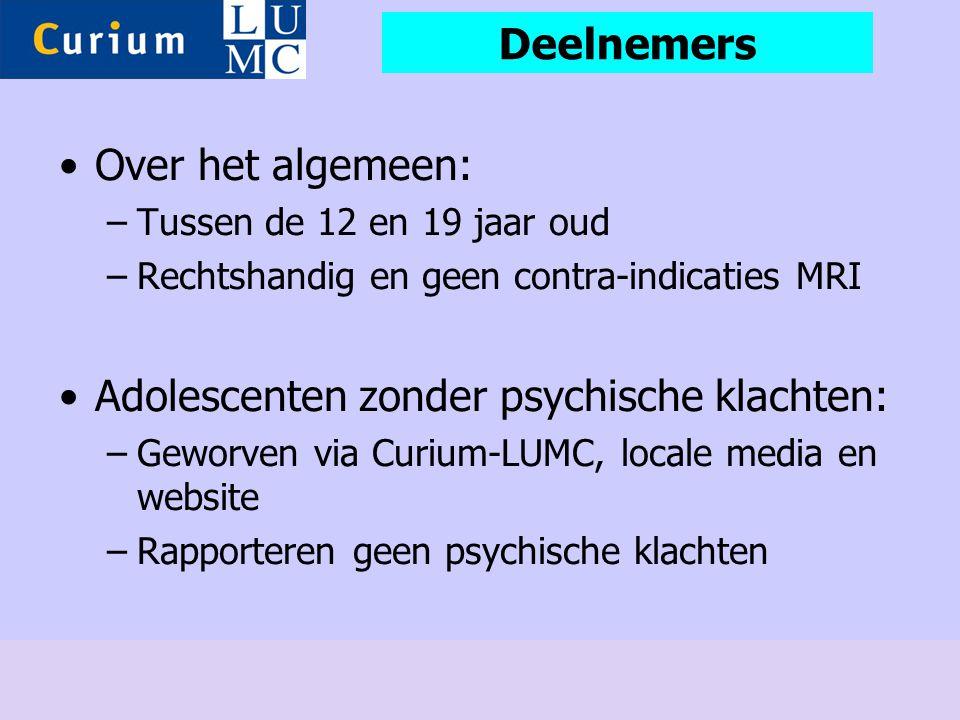 •Over het algemeen: –Tussen de 12 en 19 jaar oud –Rechtshandig en geen contra-indicaties MRI •Adolescenten zonder psychische klachten: –Geworven via C