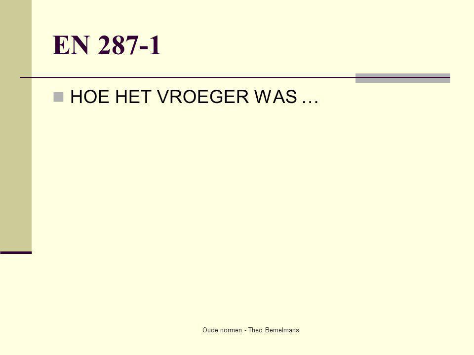Oude normen - Theo Bemelmans EN 287-1  HOE HET VROEGER WAS …