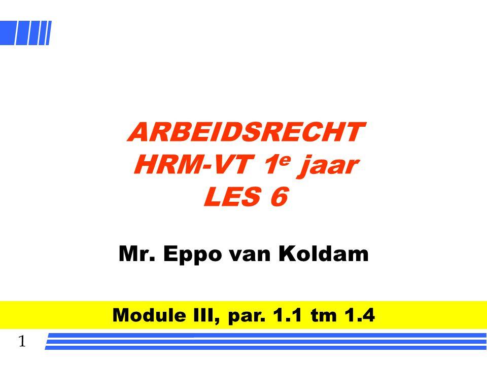 1 ARBEIDSRECHT HRM-VT 1 e jaar LES 6 Mr. Eppo van Koldam Module III, par. 1.1 tm 1.4
