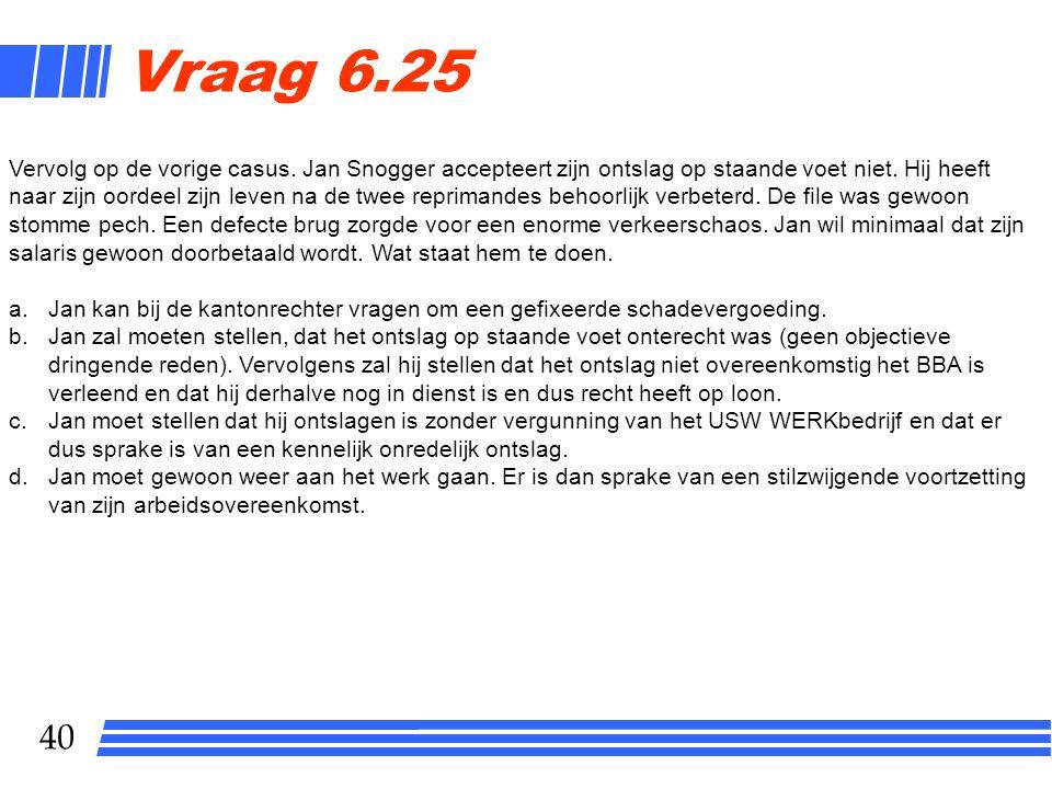 40 Vraag 6.25 Vervolg op de vorige casus. Jan Snogger accepteert zijn ontslag op staande voet niet. Hij heeft naar zijn oordeel zijn leven na de twee