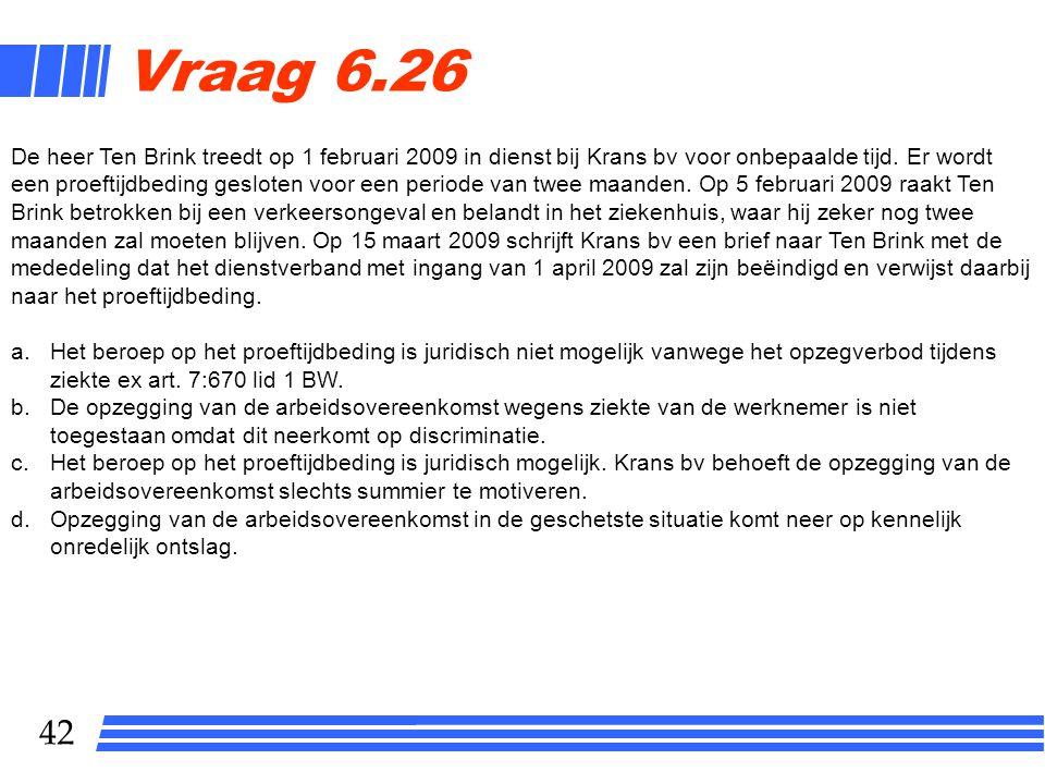 42 Vraag 6.26 De heer Ten Brink treedt op 1 februari 2009 in dienst bij Krans bv voor onbepaalde tijd. Er wordt een proeftijdbeding gesloten voor een