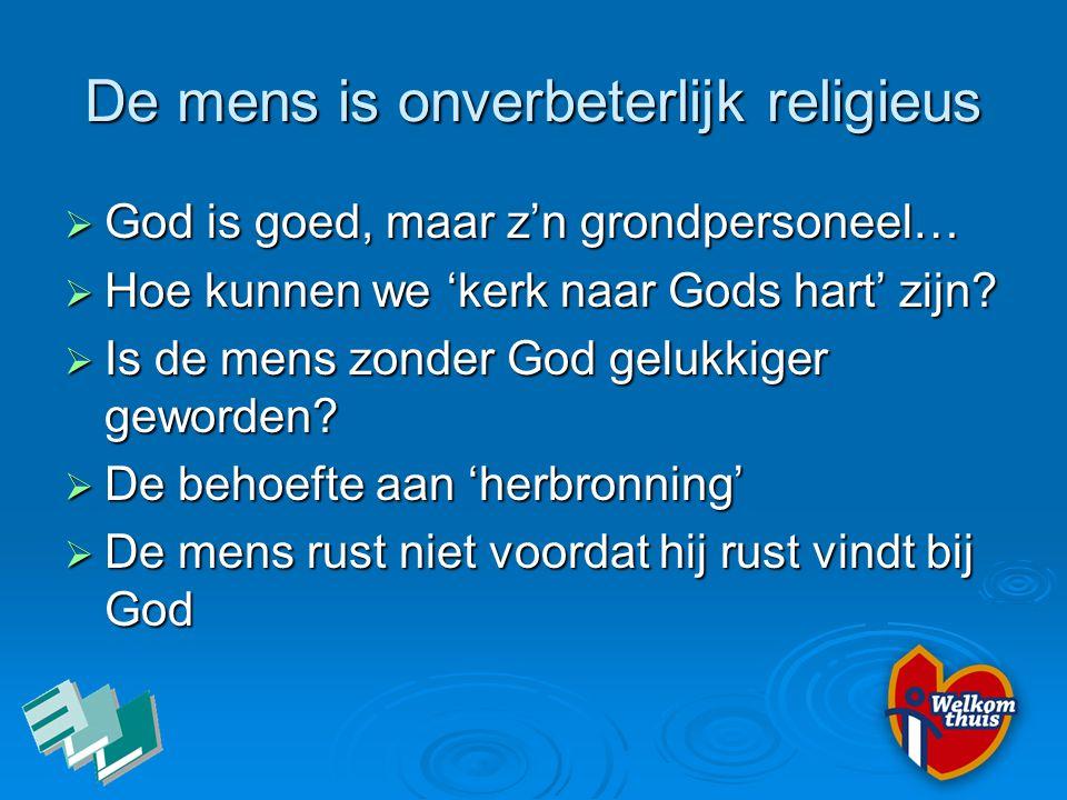 De mens is onverbeterlijk religieus  God is goed, maar z'n grondpersoneel…  Hoe kunnen we 'kerk naar Gods hart' zijn?  Is de mens zonder God gelukk