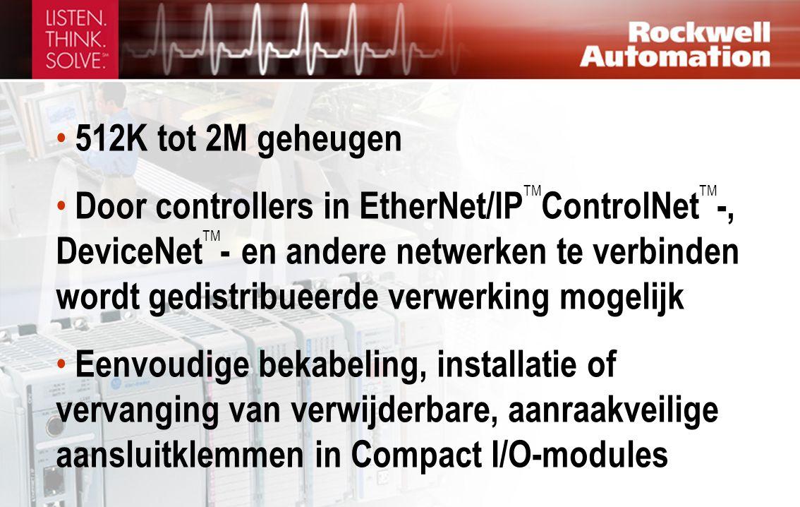 • 512K tot 2M geheugen • Door controllers in EtherNet/IP TM ControlNet TM -, DeviceNet TM - en andere netwerken te verbinden wordt gedistribueerde ver