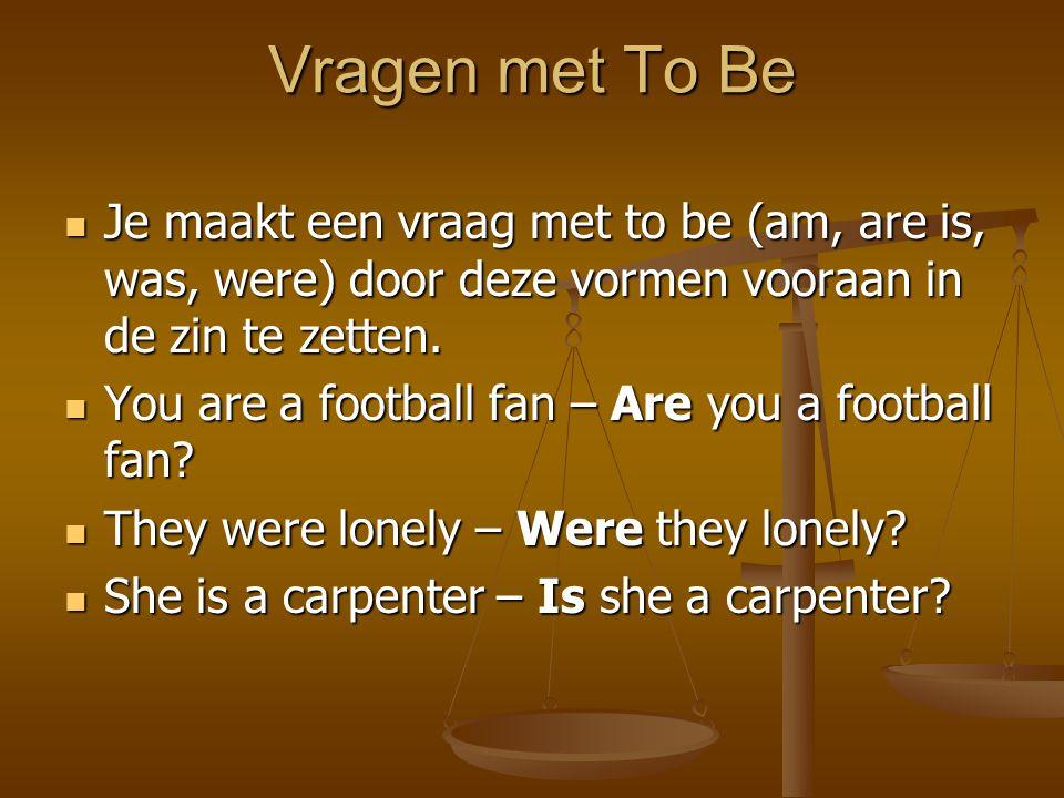 Vragen met To Be JJJJe maakt een vraag met to be (am, are is, was, were) door deze vormen vooraan in de zin te zetten. YYYYou are a football f