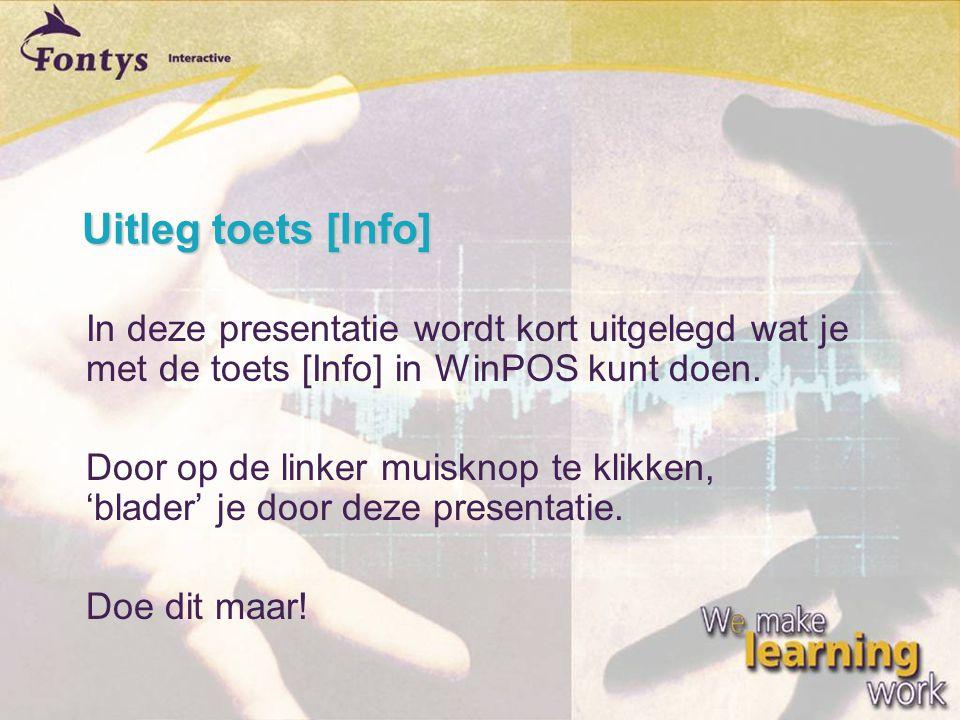 Uitleg toets [Info]  In deze presentatie wordt kort uitgelegd wat je met de toets [Info] in WinPOS kunt doen.  Door op de linker muisknop te klikken