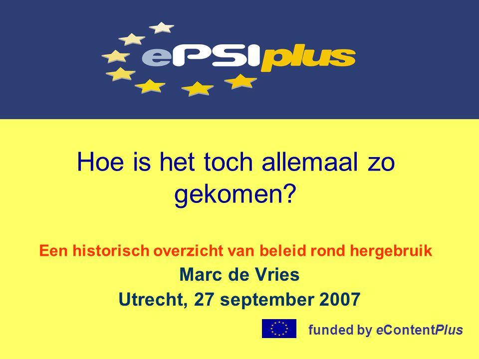 Wat is EPSIplus www.ePSIplus.net •Een ondersteunend project ter meerdere glorie van de Richtlijn •Gericht op de juiste implementatie en uitvoering in de praktijk •Door middel van informatievoorziening en netwerken •15 thematische bijeenkomsten •32 landenbijeenkomsten •Afsluitende conferentie voorjaar 2008