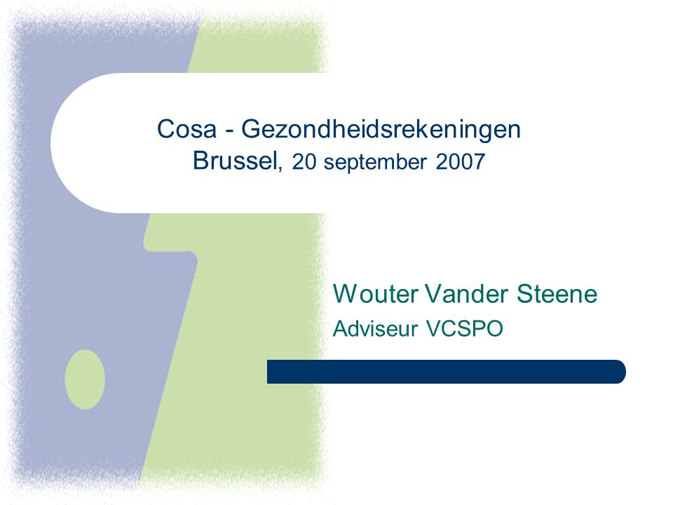 Cosa - Gezondheidsrekeningen Brussel, 20 september 2007 Wouter Vander Steene Adviseur VCSPO
