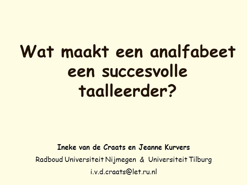 Wat maakt een analfabeet een succesvolle taalleerder? Ineke van de Craats en Jeanne Kurvers Radboud Universiteit Nijmegen & Universiteit Tilburg i.v.d