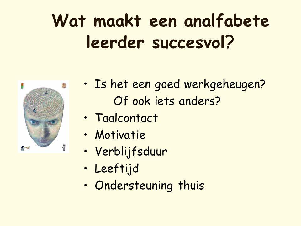 Wat maakt een analfabete leerder succesvol ? •Is het een goed werkgeheugen? Of ook iets anders? •Taalcontact •Motivatie •Verblijfsduur •Leeftijd •Onde