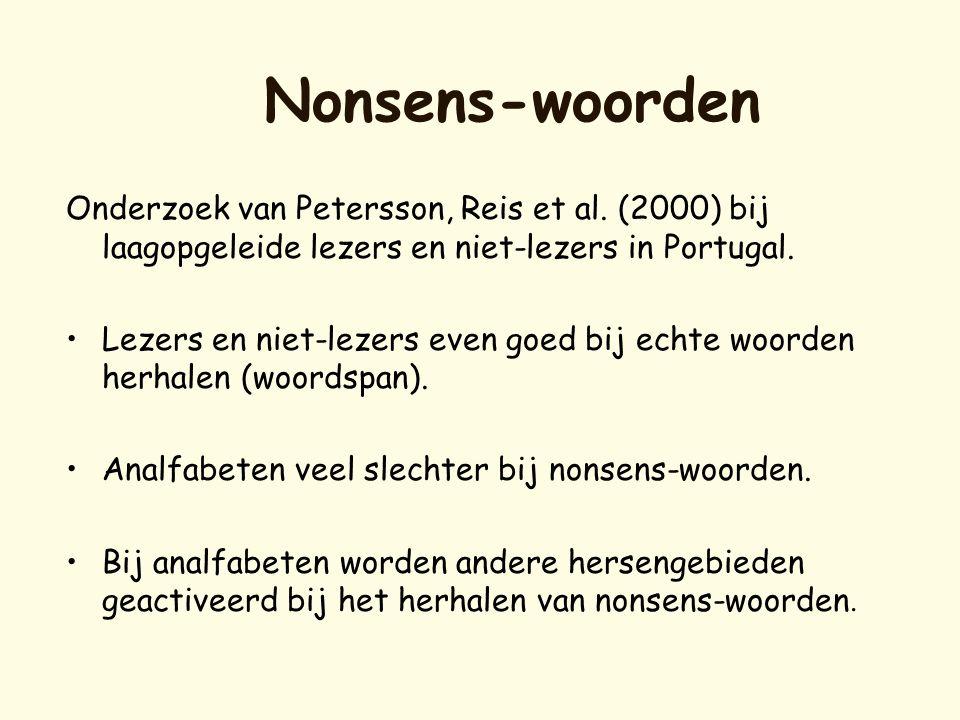 Nonsens-woorden Onderzoek van Petersson, Reis et al. (2000) bij laagopgeleide lezers en niet-lezers in Portugal. •Lezers en niet-lezers even goed bij