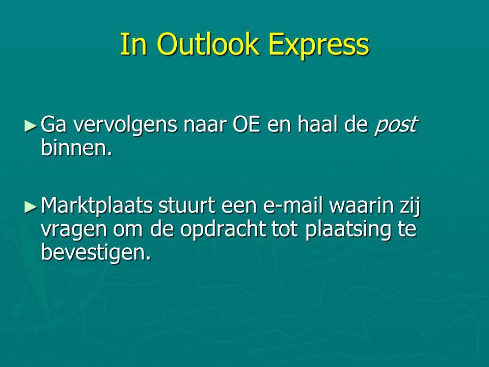 In Outlook Express ► Ga vervolgens naar OE en haal de post binnen. ► Marktplaats stuurt een e-mail waarin zij vragen om de opdracht tot plaatsing te b