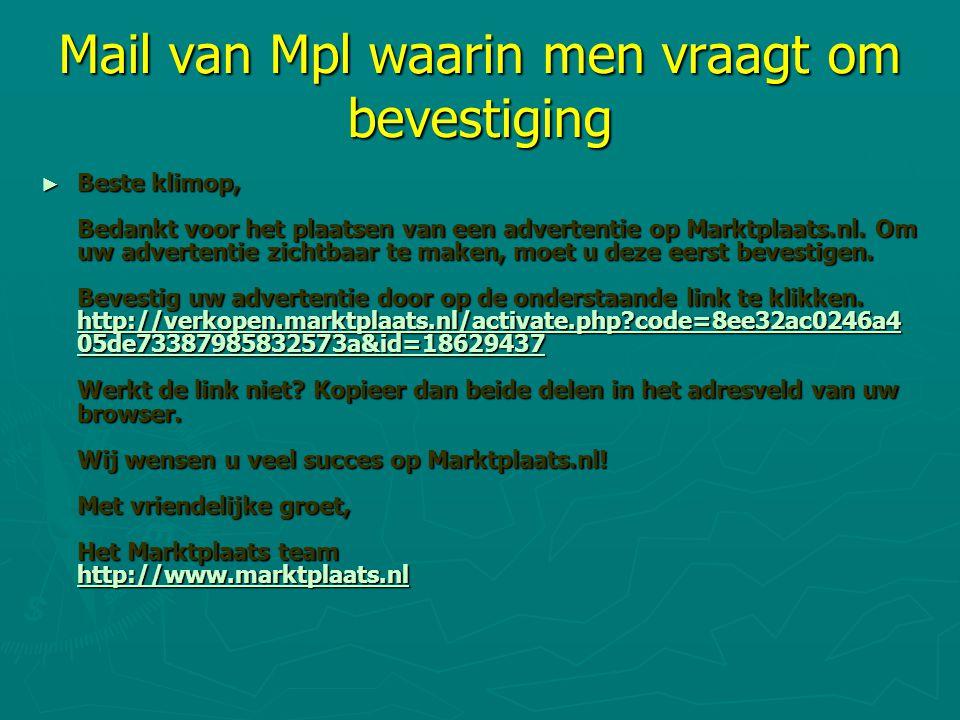 Mail van Mpl waarin men vraagt om bevestiging ► Beste klimop, Bedankt voor het plaatsen van een advertentie op Marktplaats.nl. Om uw advertentie zicht