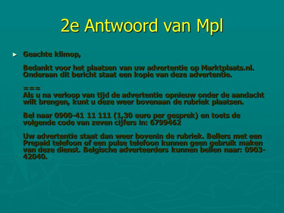 2e Antwoord van Mpl ► Geachte klimop, Bedankt voor het plaatsen van uw advertentie op Marktplaats.nl. Onderaan dit bericht staat een kopie van deze ad