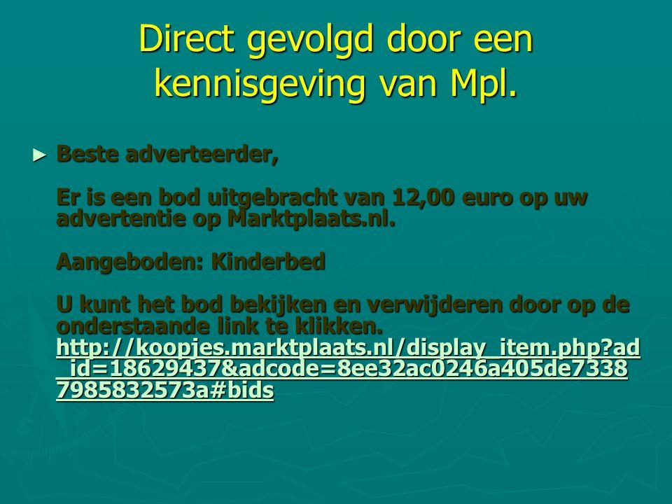 Direct gevolgd door een kennisgeving van Mpl. ► Beste adverteerder, Er is een bod uitgebracht van 12,00 euro op uw advertentie op Marktplaats.nl. Aang