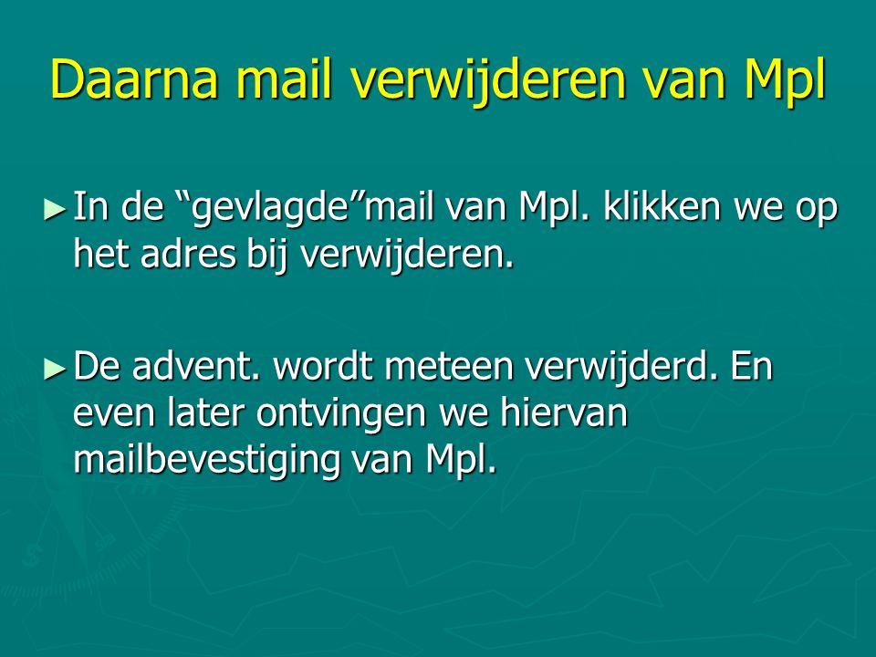 """Daarna mail verwijderen van Mpl ► In de """"gevlagde""""mail van Mpl. klikken we op het adres bij verwijderen. ► De advent. wordt meteen verwijderd. En even"""