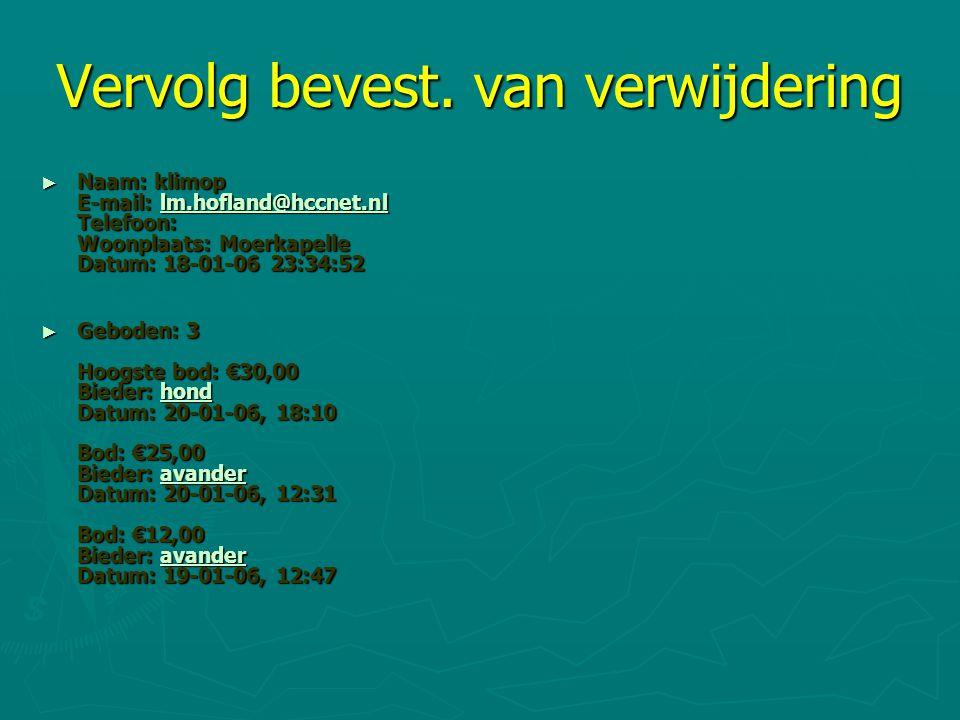 Vervolg bevest. van verwijdering ► Naam: klimop E-mail: lm.hofland@hccnet.nl Telefoon: Woonplaats: Moerkapelle Datum: 18-01-06 23:34:52 lm.hofland@hcc