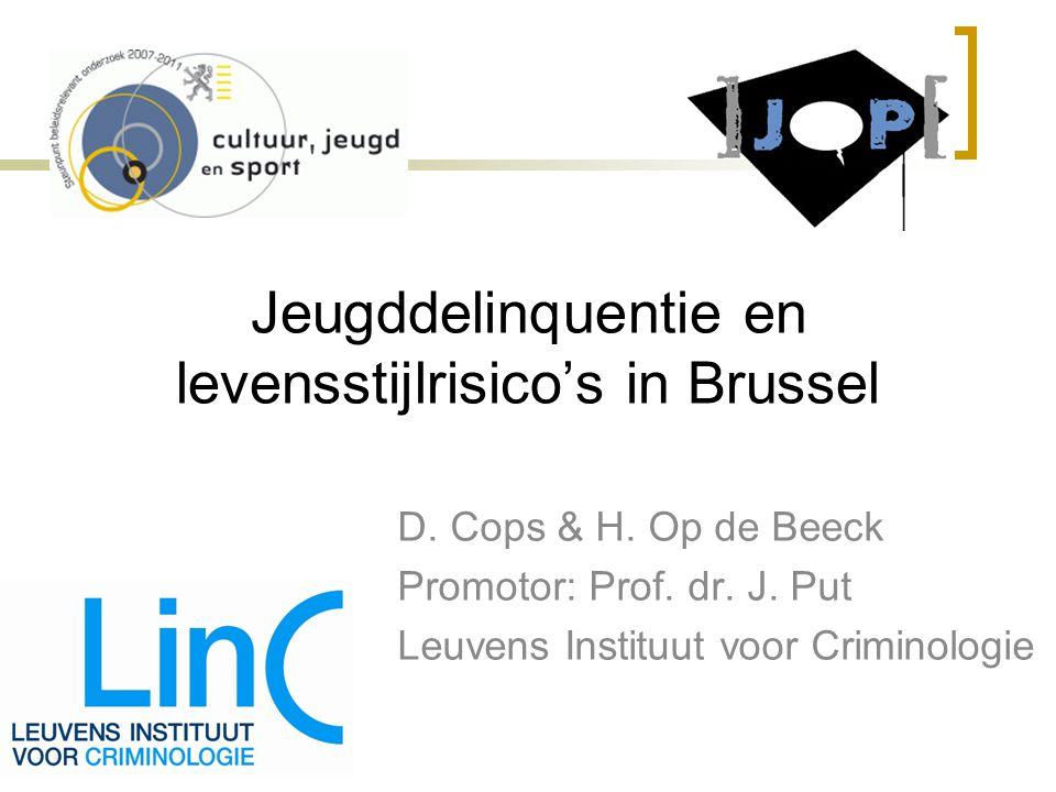 Jeugddelinquentie en levensstijlrisico's in Brussel D. Cops & H. Op de Beeck Promotor: Prof. dr. J. Put Leuvens Instituut voor Criminologie