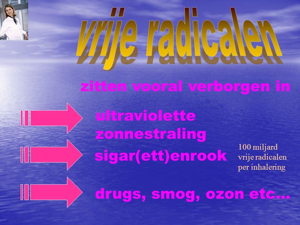 drugs, smog, ozon etc… ultraviolette zonnestraling sigar(ett)enrook zitten vooral verborgen in 100 miljard vrije radicalen per inhalering