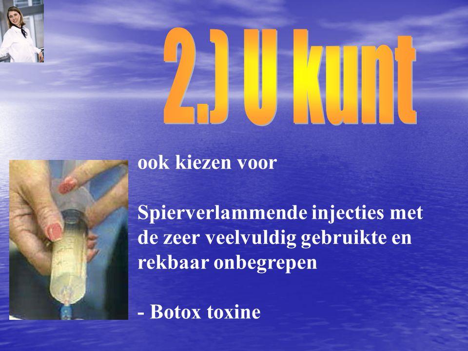 ook kiezen voor Spierverlammende injecties met de zeer veelvuldig gebruikte en rekbaar onbegrepen - Botox toxine