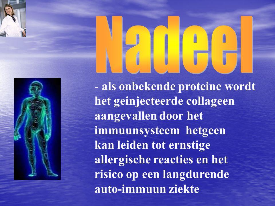 - als onbekende proteine wordt het geinjecteerde collageen aangevallen door het immuunsysteem hetgeen kan leiden tot ernstige allergische reacties en