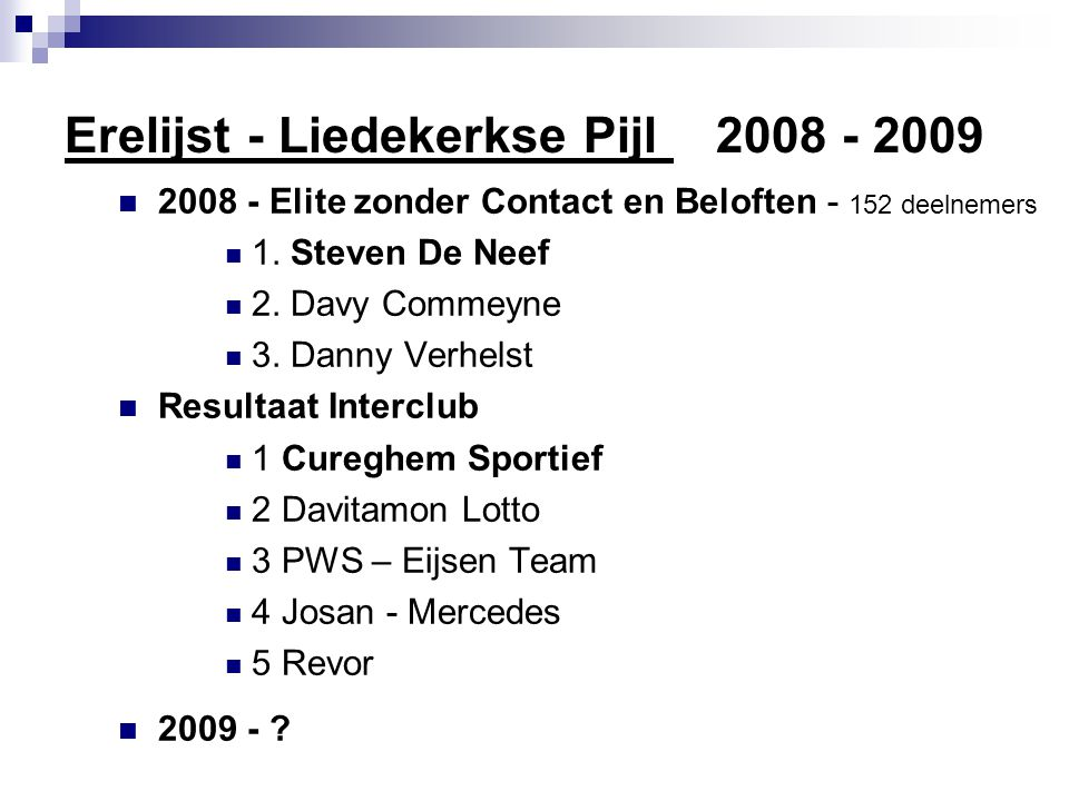 Erelijst - Liedekerkse Pijl 2008 - 2009  2008 - Elite zonder Contact en Beloften - 152 deelnemers  1.