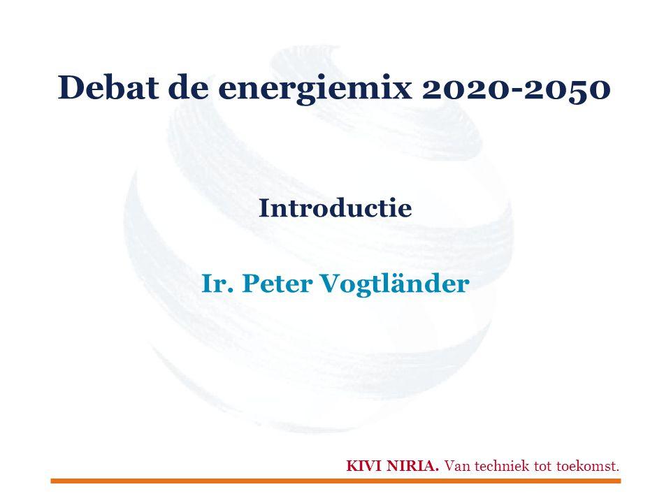 KIVI NIRIA.Van techniek tot toekomst. Debat de energiemix 2020-2050 Ir.