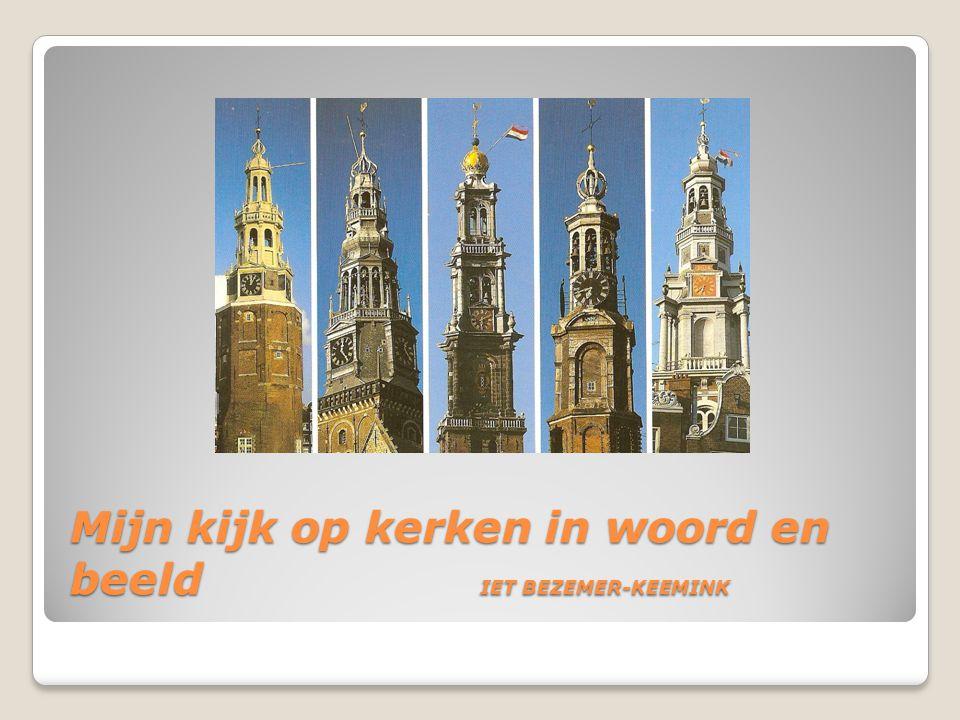 KERKEN IN WOORD EN BEELD Ik heb voor u wat kerken in beeld gebracht.