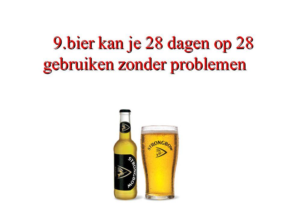 9.bier kan je 28 dagen op 28 gebruiken zonder problemen