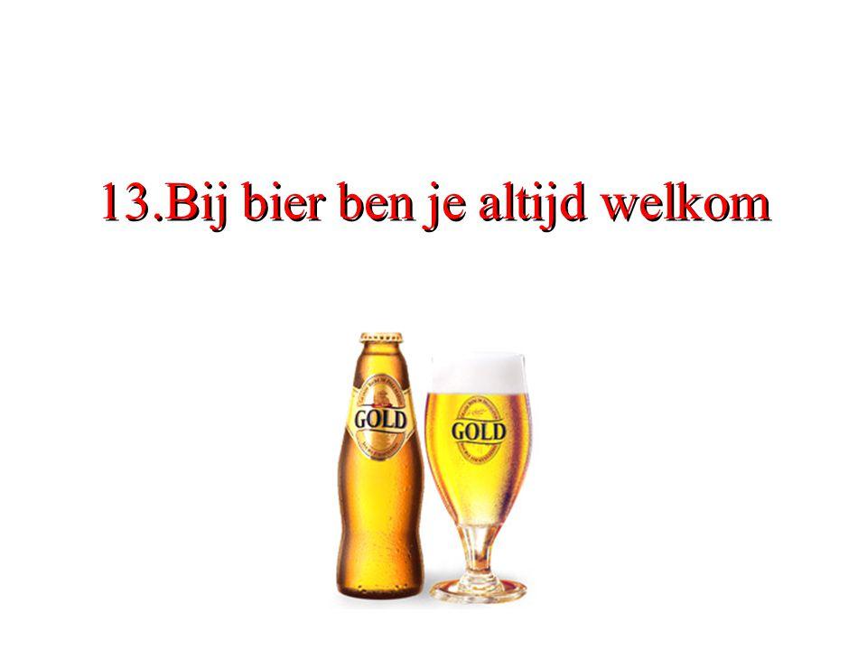 13.Bij bier ben je altijd welkom