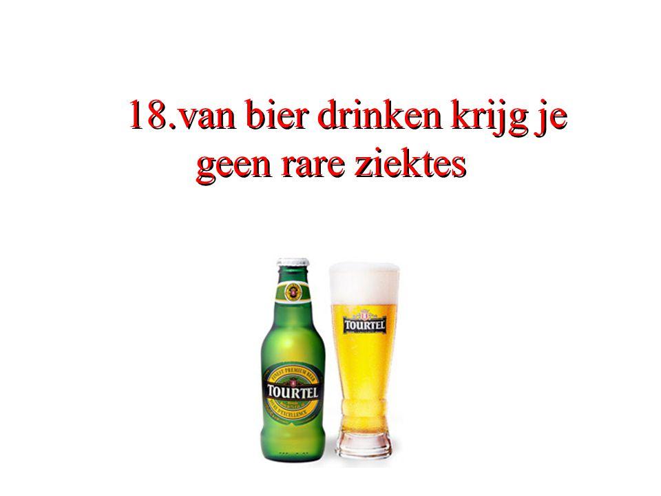 18.van bier drinken krijg je geen rare ziektes