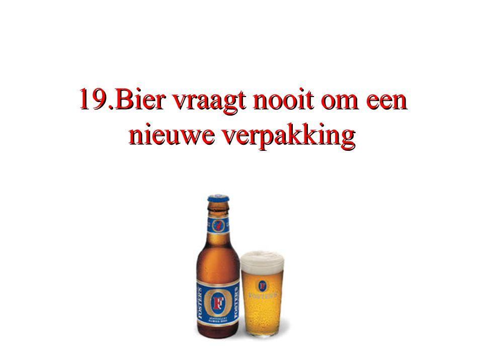 19.Bier vraagt nooit om een nieuwe verpakking