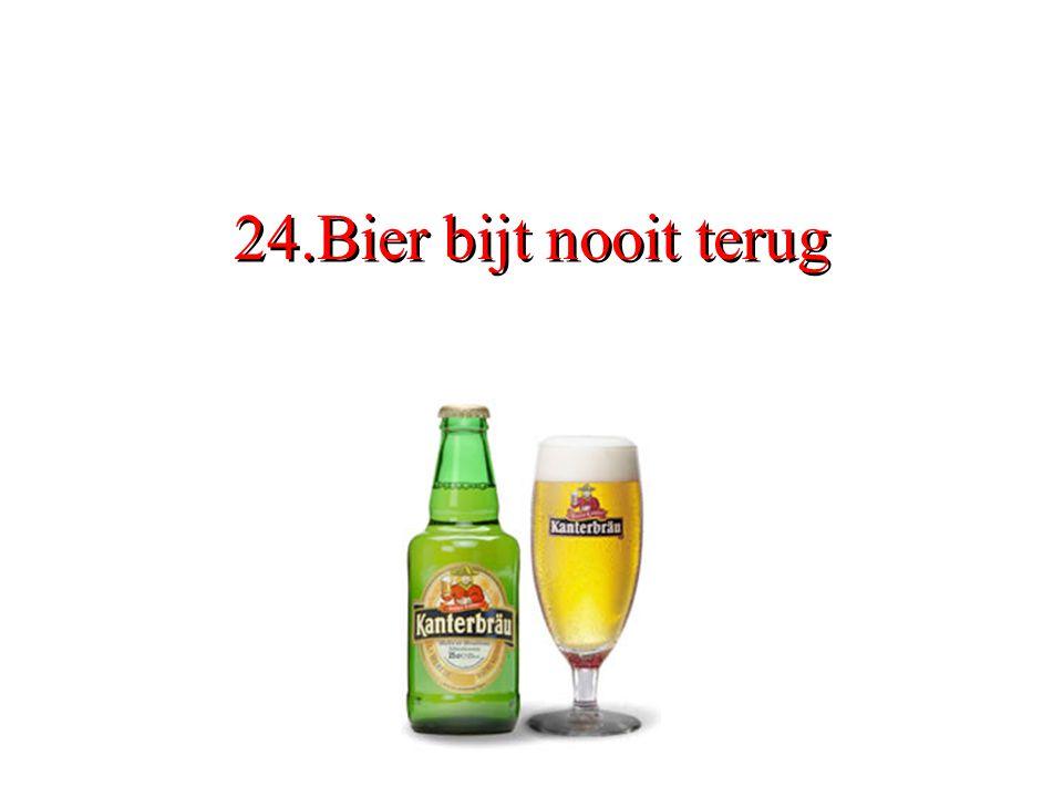 24.Bier bijt nooit terug