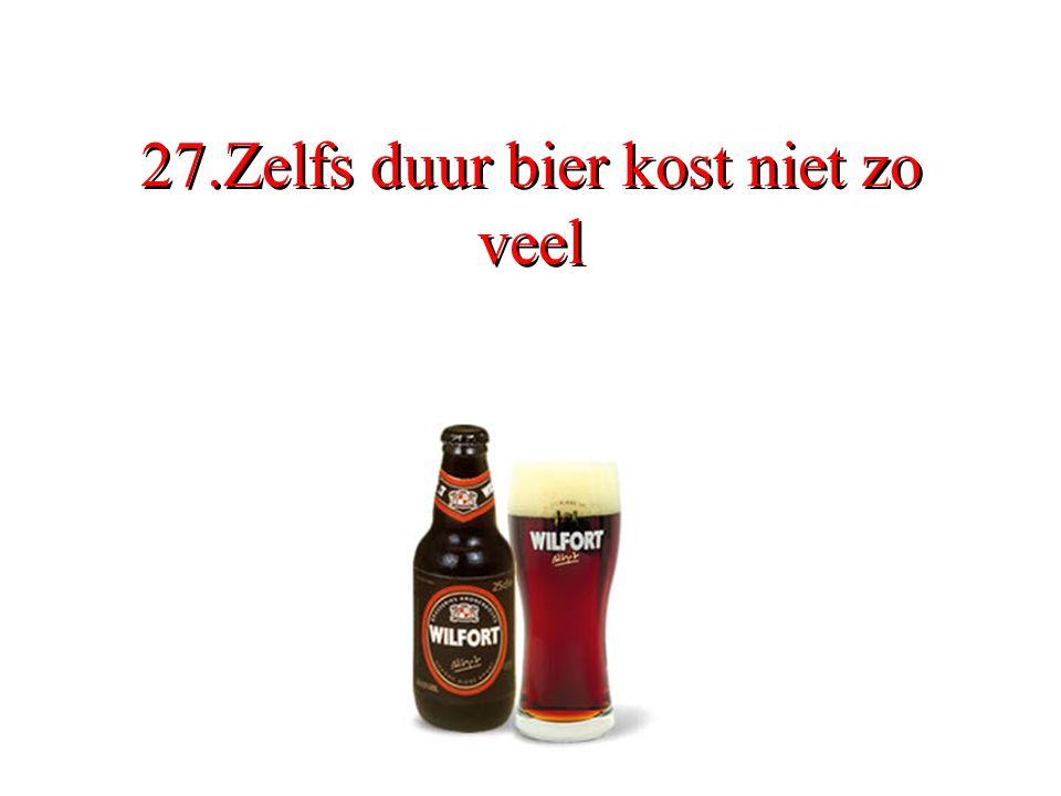 27.Zelfs duur bier kost niet zo veel