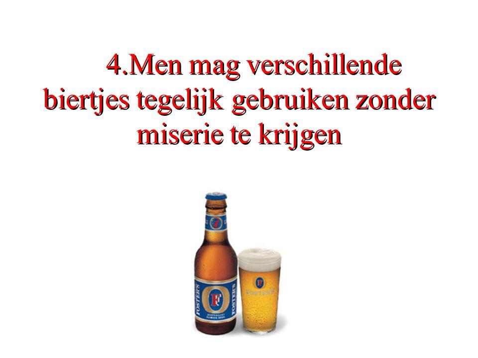 4.Men mag verschillende biertjes tegelijk gebruiken zonder miserie te krijgen