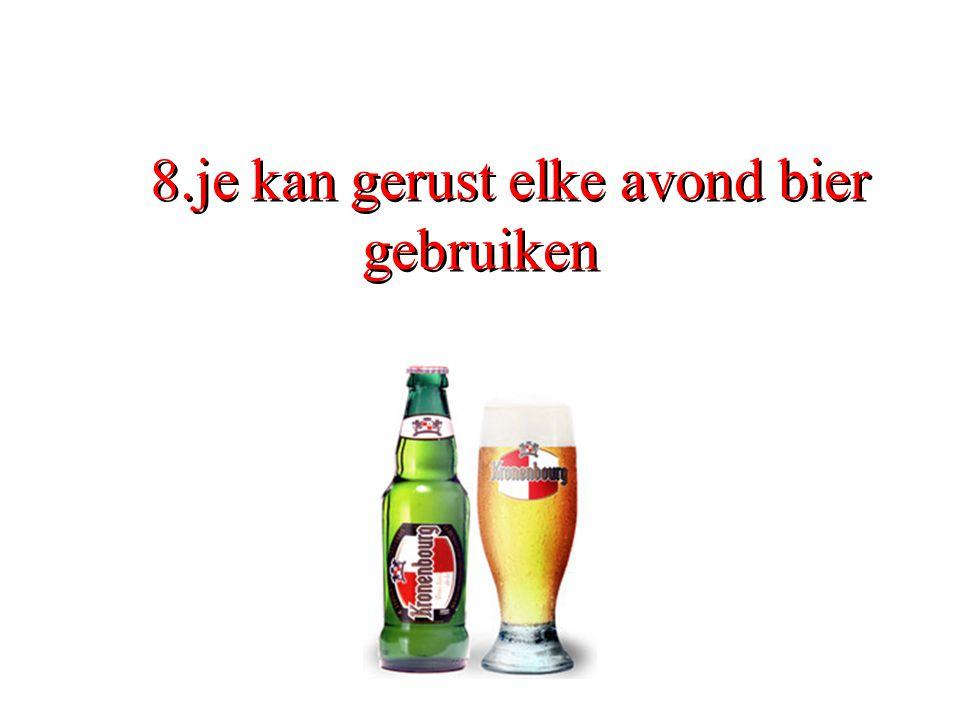 8.je kan gerust elke avond bier gebruiken