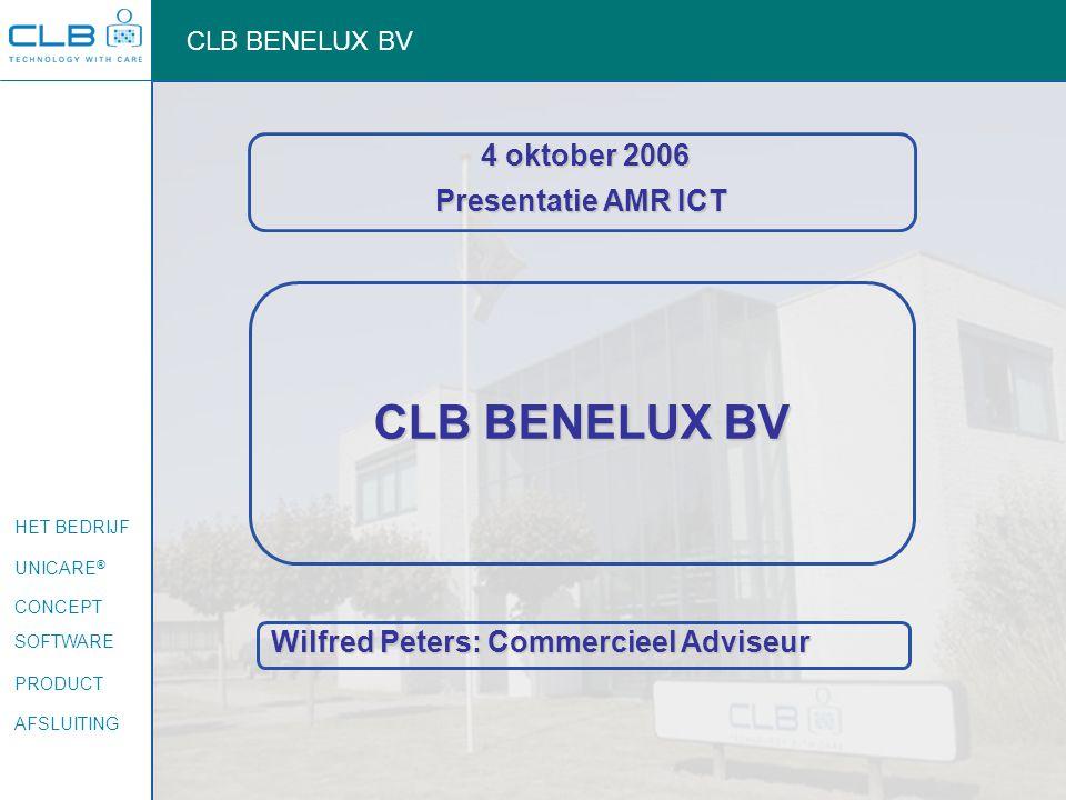 HET BEDRIJF UNICARE ® CONCEPT SOFTWARE PRODUCT AFSLUITING CLB BENELUX BV 4 oktober 2006 4 oktober 2006 Presentatie AMR ICT Wilfred Peters: Commercieel