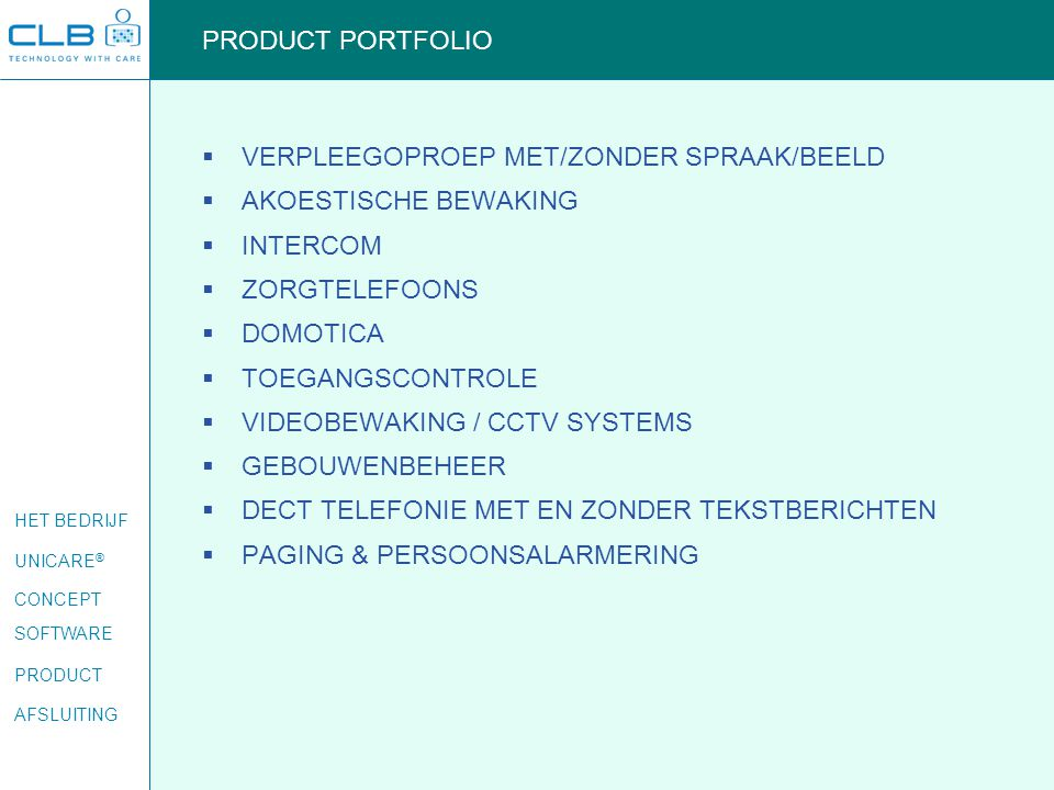 HET BEDRIJF UNICARE ® CONCEPT SOFTWARE PRODUCT AFSLUITING GRAPHICAL USER INTERFACES Controlpanel Status & Control